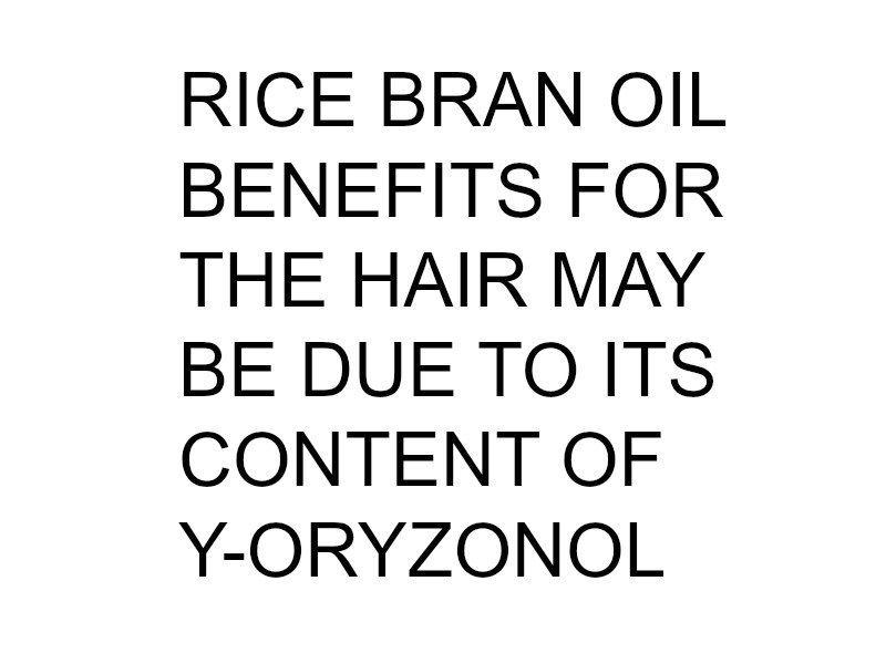 Rice bran oil benefits for the hair may be due to its content of y-oryzanol